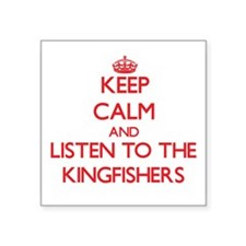 Keep calm and listen to the Kingfishers Sticker