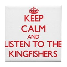 Keep calm and listen to the Kingfishers Tile Coast