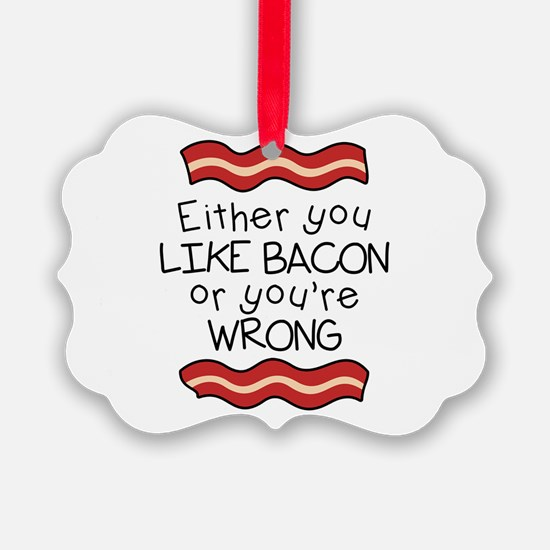 Like Bacon or Youre Wrong Ornament