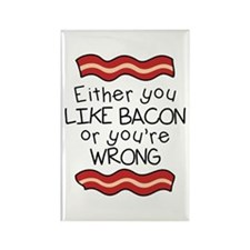 Like Bacon Or Youre Wrong Magnets