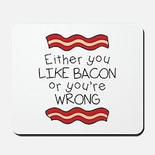 Like Bacon or Youre Wrong Mousepad