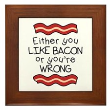Like Bacon or Youre Wrong Framed Tile