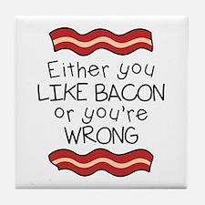 Like Bacon or Youre Wrong Tile Coaster