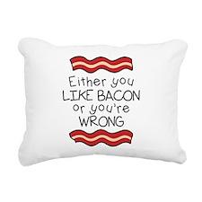 Like Bacon or Youre Wrong Rectangular Canvas Pillo