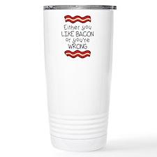 Like Bacon or Youre Wrong Travel Mug