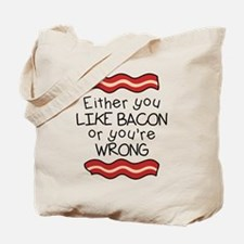 Like Bacon or Youre Wrong Tote Bag