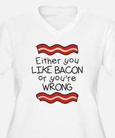 Like Bacon or Youre Wrong Plus Size T-Shirt