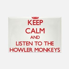 Keep calm and listen to the Howler Monkeys Magnets