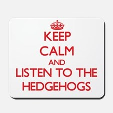 Keep calm and listen to the Hedgehogs Mousepad