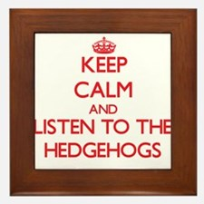 Keep calm and listen to the Hedgehogs Framed Tile