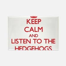 Keep calm and listen to the Hedgehogs Magnets