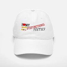 i love my dysfunctional family. Baseball Baseball Baseball Cap