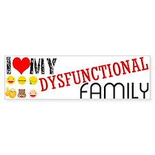 i love my dysfunctional family. Bumper Bumper Sticker