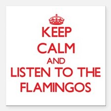 Keep calm and listen to the Flamingos Square Car M