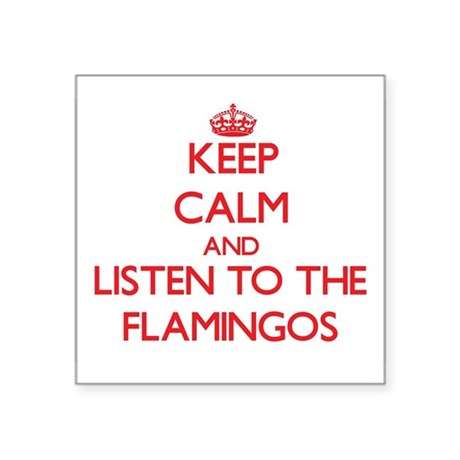Keep calm and listen to the Flamingos Sticker