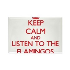Keep calm and listen to the Flamingos Magnets