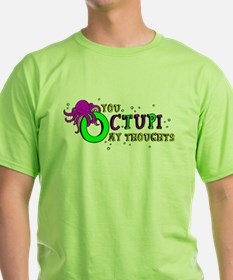 You Octupi My Thoughts T-Shirt