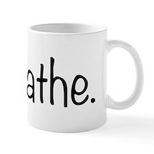 breathe. Mugs