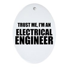 Trust Me, Im An Electrical Engineer Ornament (Oval
