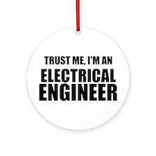 Trust Me, Im An Electrical Engineer Ornament (Roun