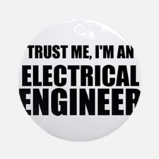 Trust Me, Im An Electrical Engineer Ornament (Roun
