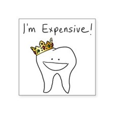 """I'm Expensive - Tooth Square Sticker 3"""" x 3"""""""