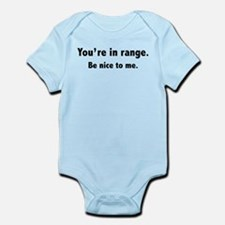 You're In Range. Be Nice To Me. Infant Bodysuit