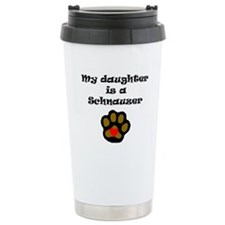 My Daughter Is A Schnauzer Travel Mug
