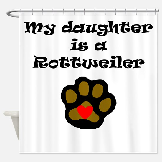 My Daughter Is A Rottweiler Shower Curtain