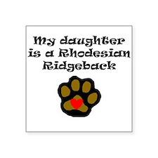 My Daughter Is A Rhodesian Ridgeback Sticker