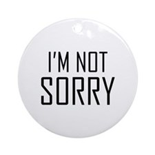 I'm Not Sorry Ornament (Round)