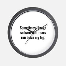 Sometimes I Laugh So Hard Wall Clock