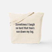 Sometimes I Laugh So Hard Tote Bag