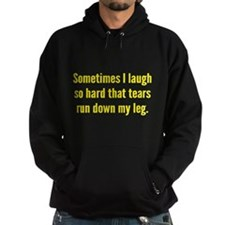 Sometimes I Laugh So Hard Hoodie