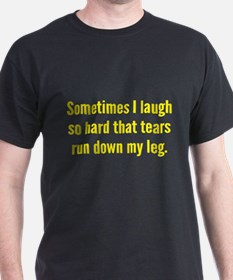 Sometimes I Laugh So Hard T-Shirt