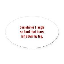 Sometimes I Laugh So Hard Oval Car Magnet
