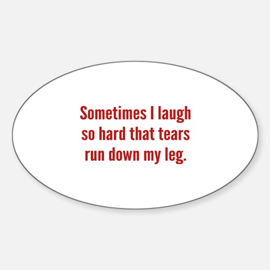 Sometimes I Laugh So Hard Sticker (Oval)