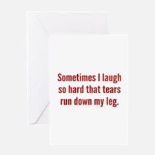 Sometimes I Laugh So Hard Greeting Card