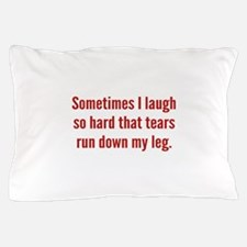Sometimes I Laugh So Hard Pillow Case
