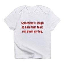 Sometimes I Laugh So Hard Infant T-Shirt