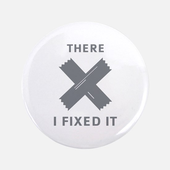 """There. I Fixed It. 3.5"""" Button (100 pack)"""