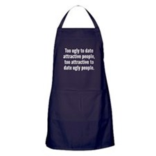 Too Ugly To Date Attractive People Apron (dark)