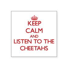 Keep calm and listen to the Cheetahs Sticker