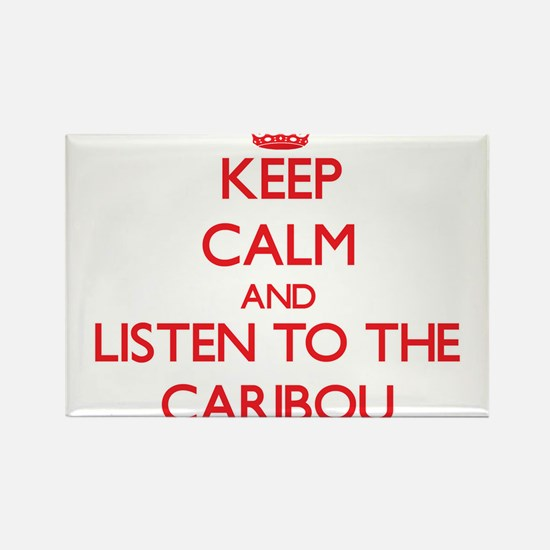 Keep calm and listen to the Caribou Magnets