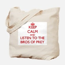 Keep calm and listen to the Birds Of Prey Tote Bag