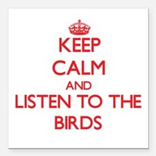 Keep calm and listen to the Birds Square Car Magne
