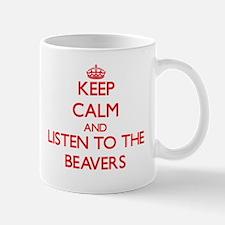 Keep calm and listen to the Beavers Mugs