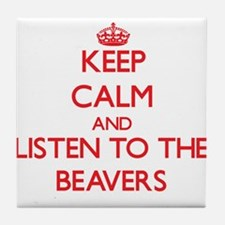 Keep calm and listen to the Beavers Tile Coaster