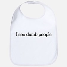 I see dumb people Bib