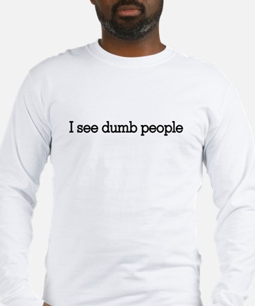 I see dumb people Long Sleeve T-Shirt